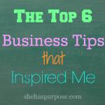 The Top Six Business Tips That Inspired Me